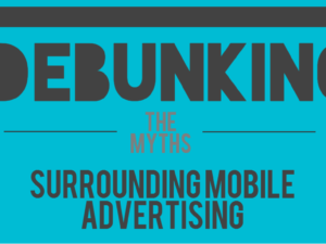 Debunking the myths surrounding mobile advertising
